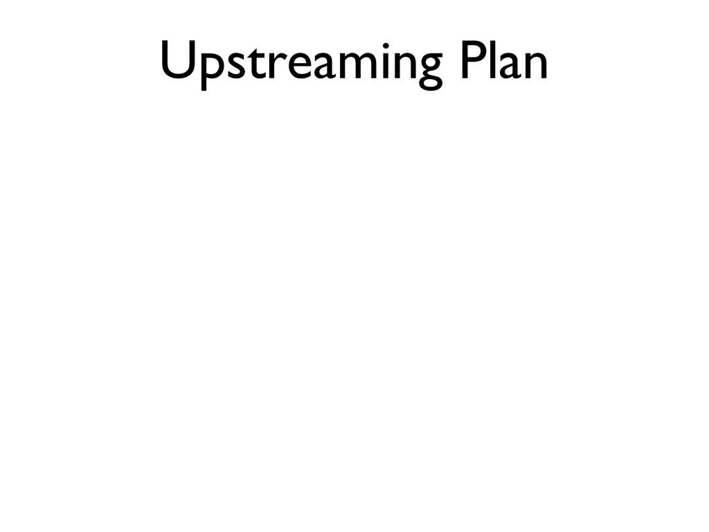 Upstreaming Plan