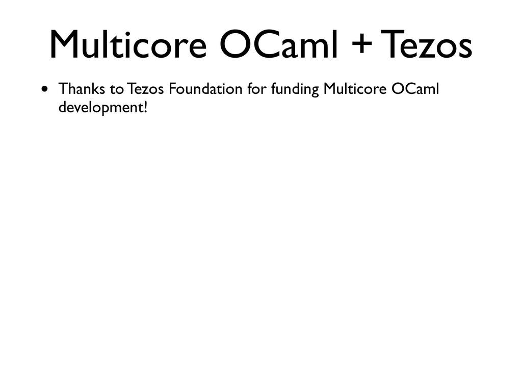Multicore OCaml + Tezos • Thanks to Tezos Found...