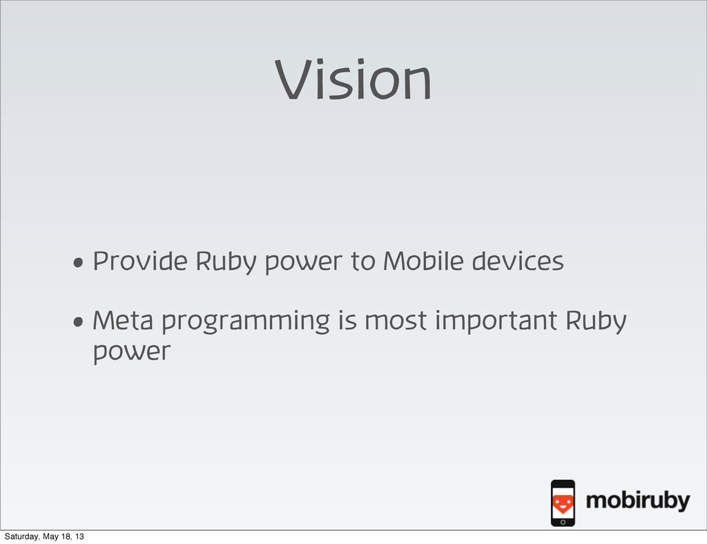 Vision • Provide Ruby power to Mobile devices •...