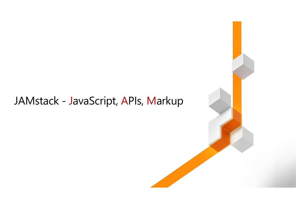JAMstack - JavaScript, APIs, Markup