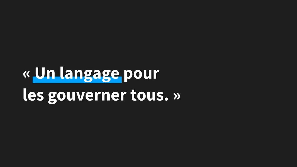 « Un langage pour les gouverner tous. »
