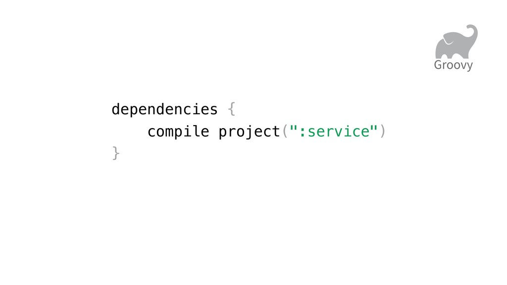 "dependencies { compile project("":service"") } Gr..."