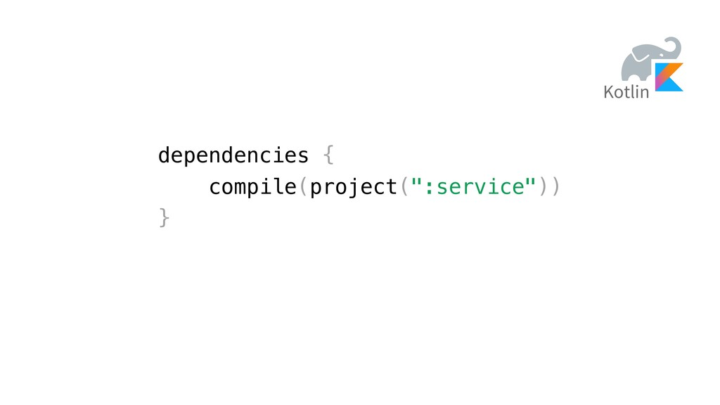 "dependencies { compile(project("":service"")) } K..."