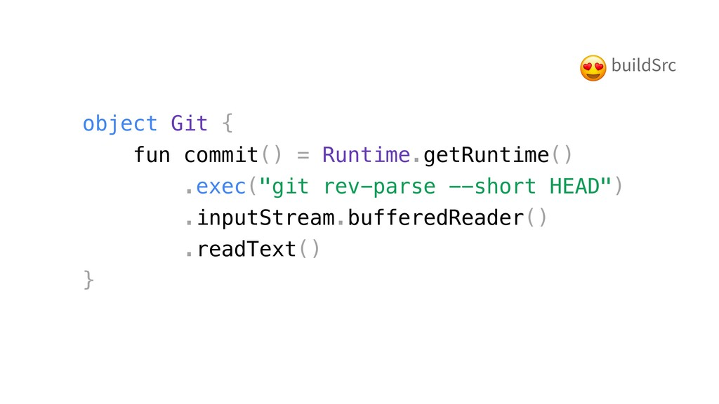 object Git { fun commit() = Runtime.getRuntime(...