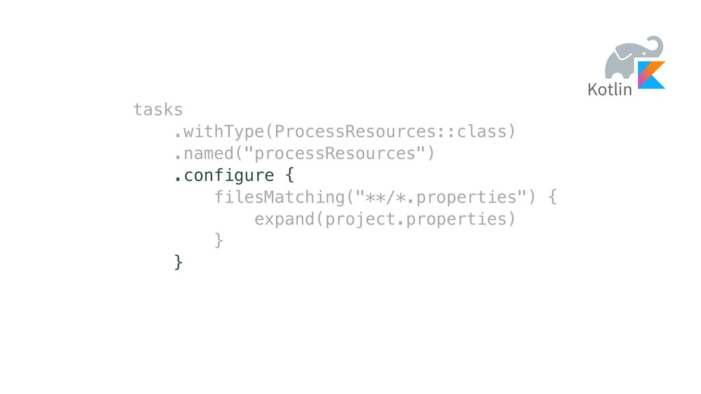 tasks .withType(ProcessResources::class) .named...