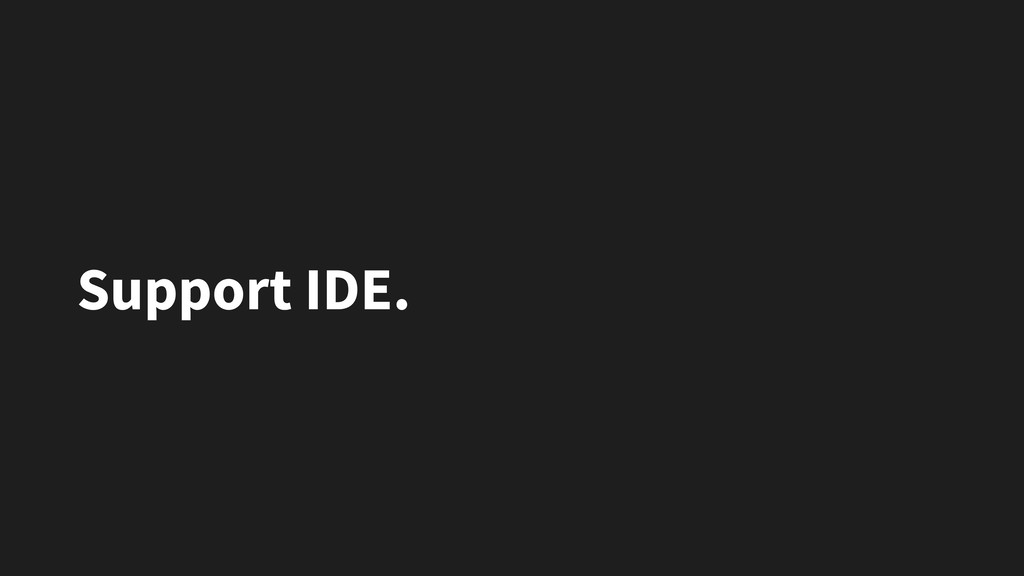 Support IDE.