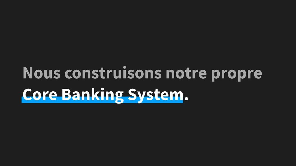 Nous construisons notre propre Core Banking Sys...