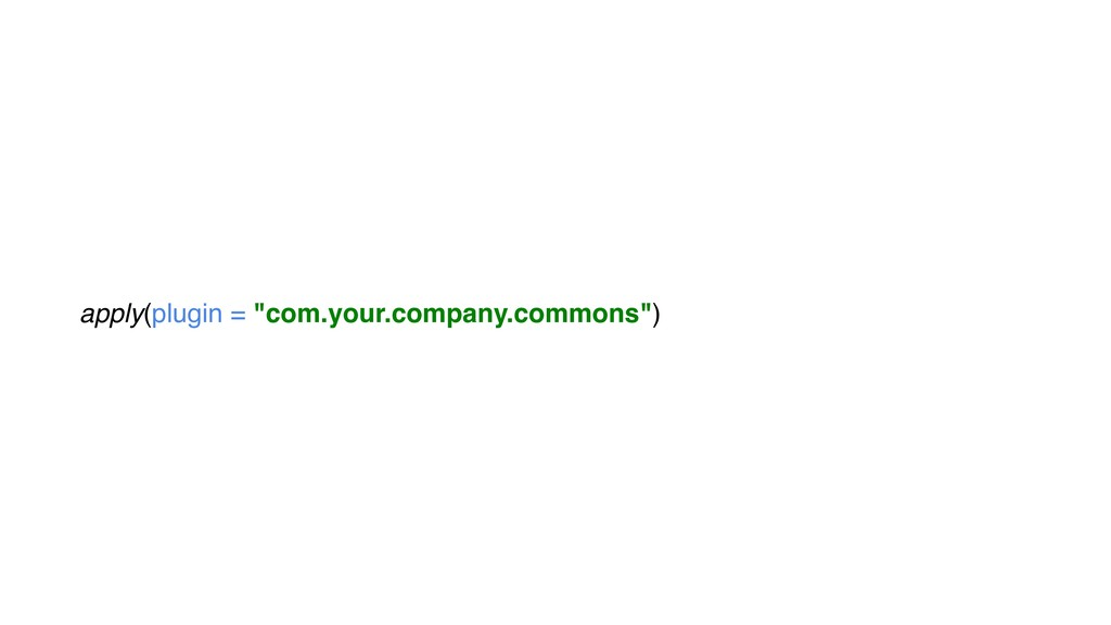 "apply(plugin = ""com.your.company.commons"")"