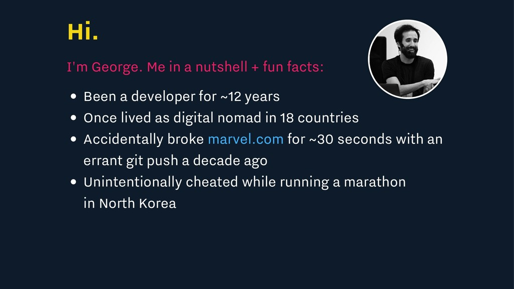 Hi. I'm George. Me in a nutshell + fun facts: B...