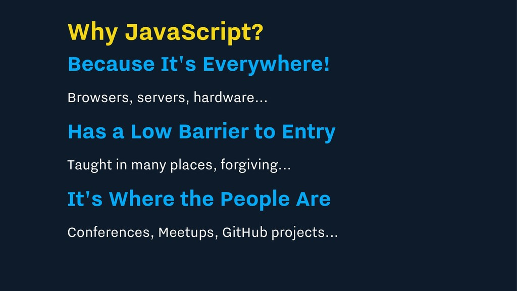 Why JavaScript? Because It's Everywhere! Browse...