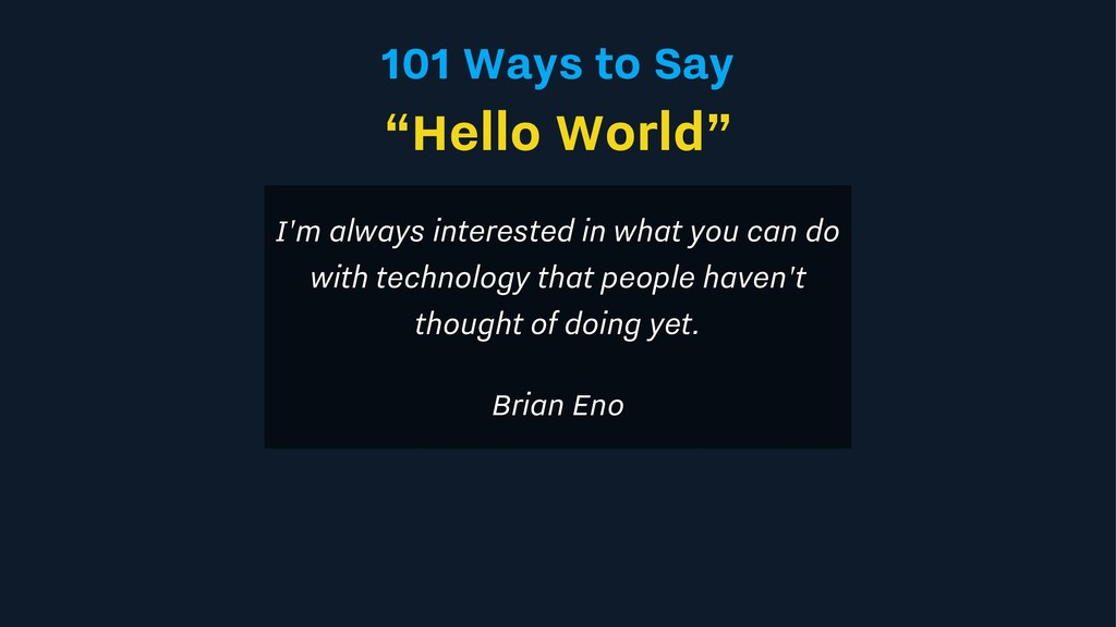 "101 Ways to Say ""Hello World"" I'm always intere..."