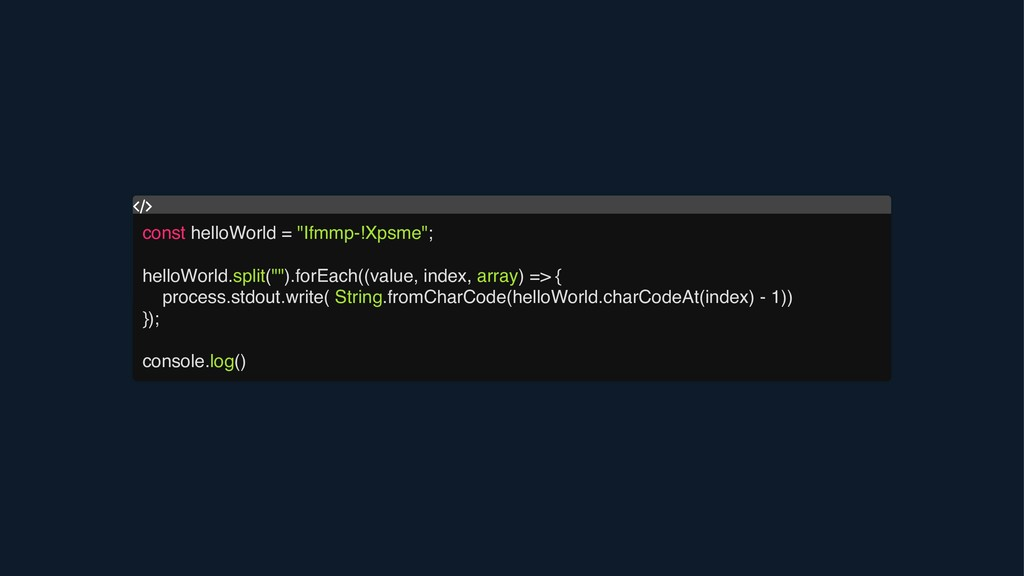 "const helloWorld = ""Ifmmp-!Xpsme""; helloWorld.s..."