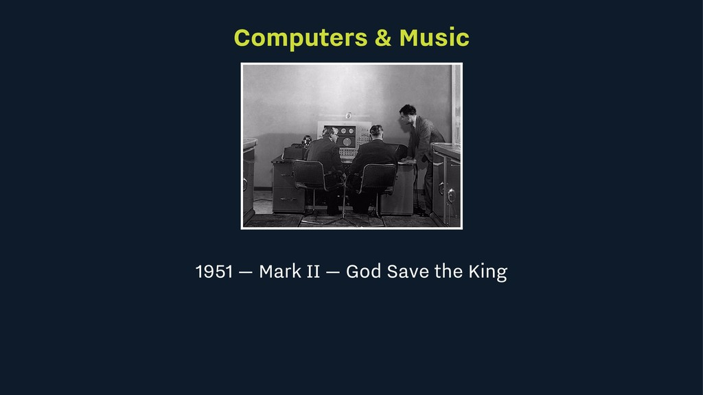 Computers & Music 1951 — Mark II — God Save the...