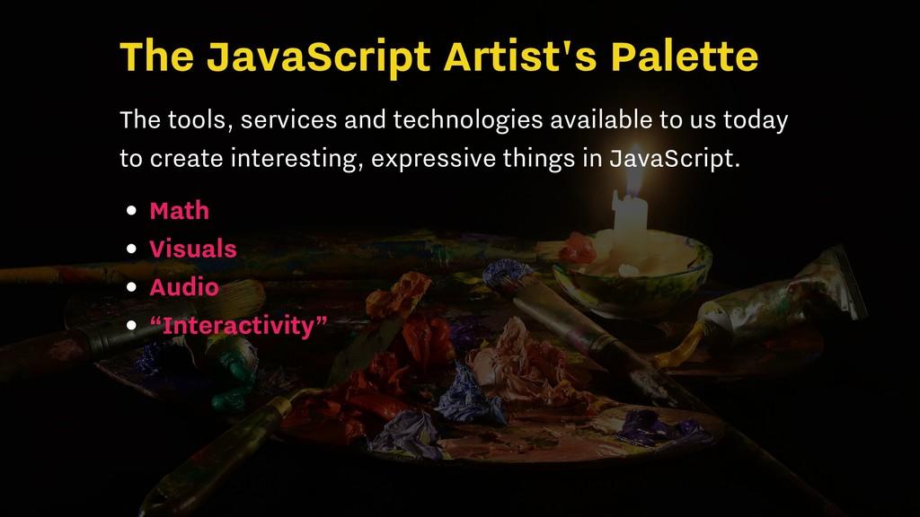 The JavaScript Artist's Palette The tools, serv...