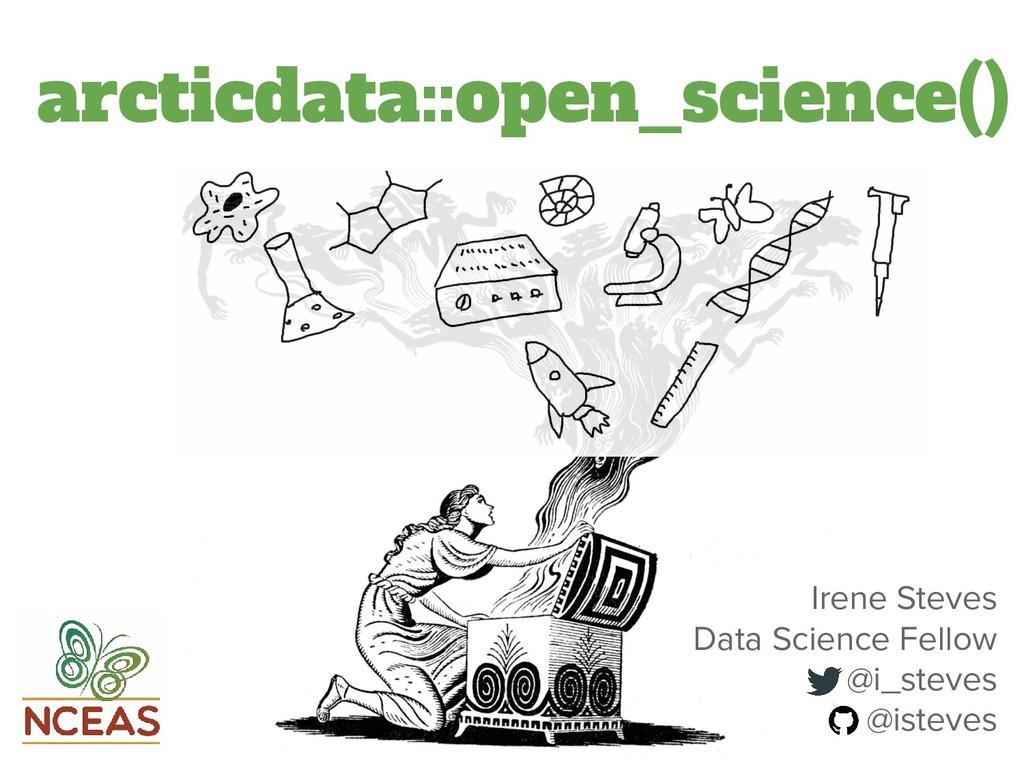 arcticdata::open_science() Irene Steves Data Sc...