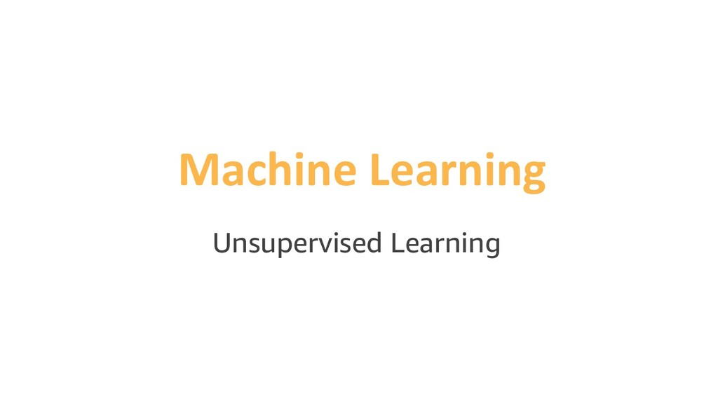 Machine Learning Unsupervised Learning