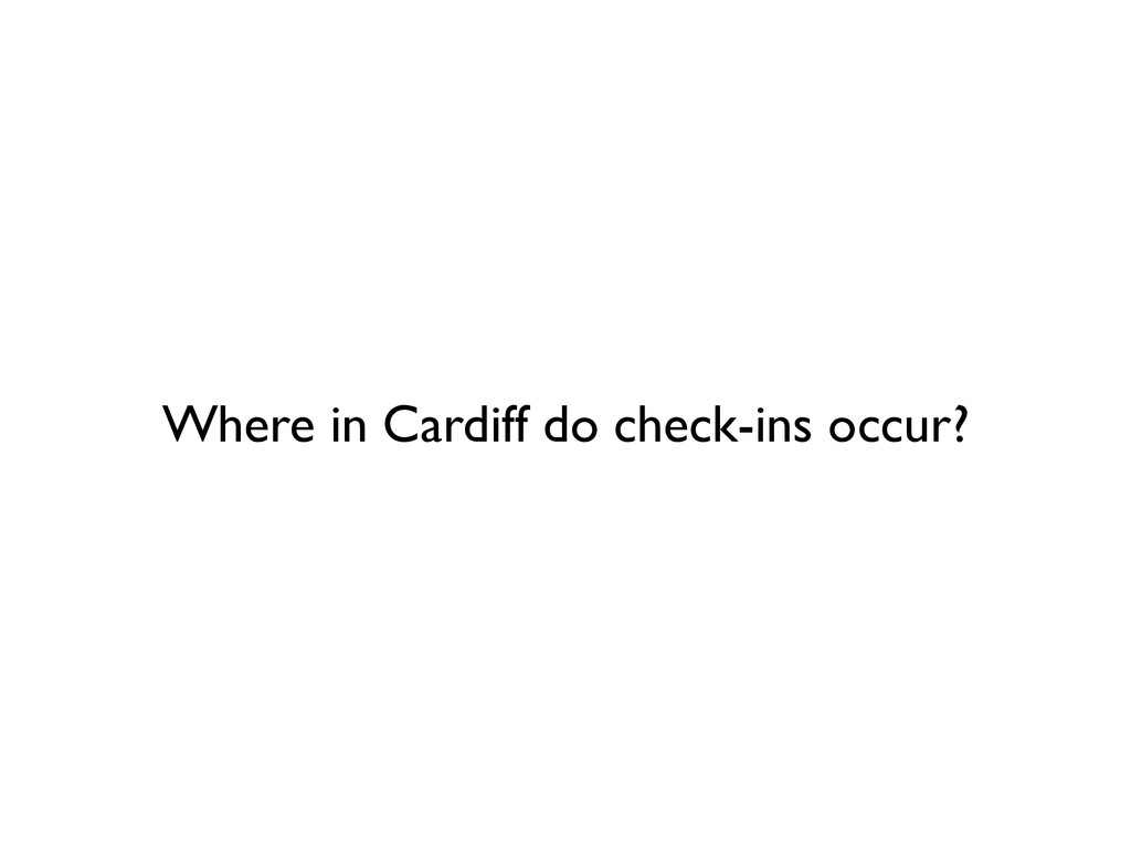 Where in Cardiff do check-ins occur?