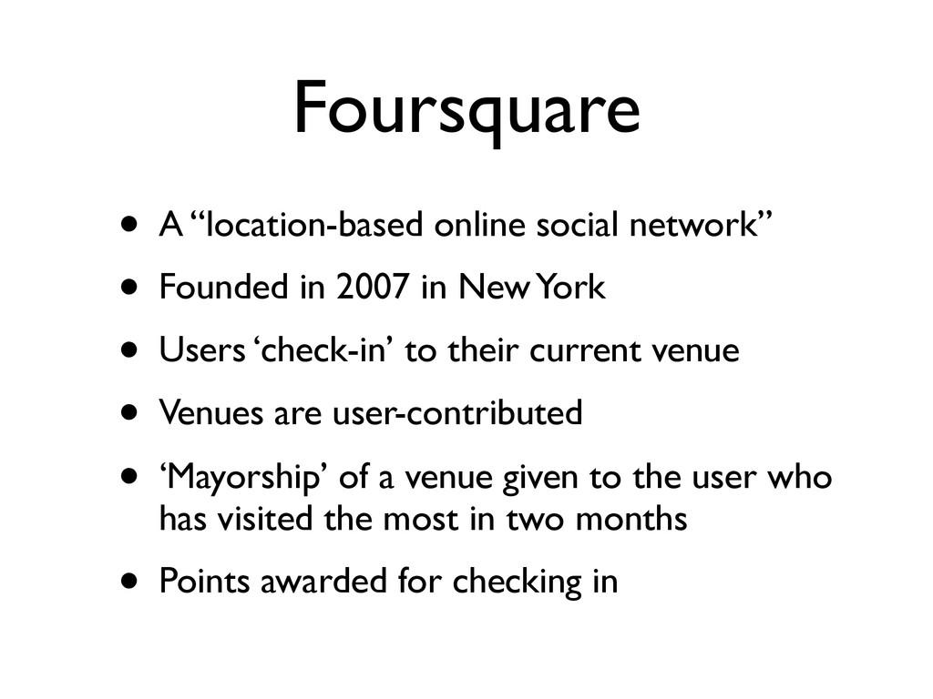 "Foursquare • A ""location-based online social ne..."