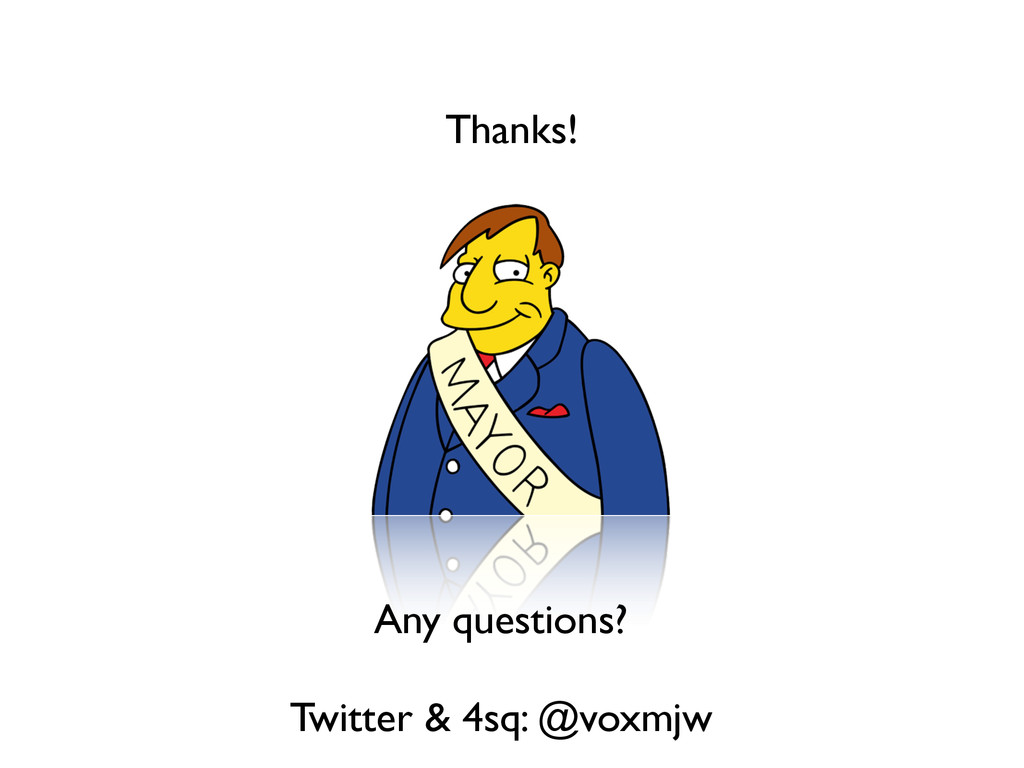 Thanks! Any questions? Twitter & 4sq: @voxmjw