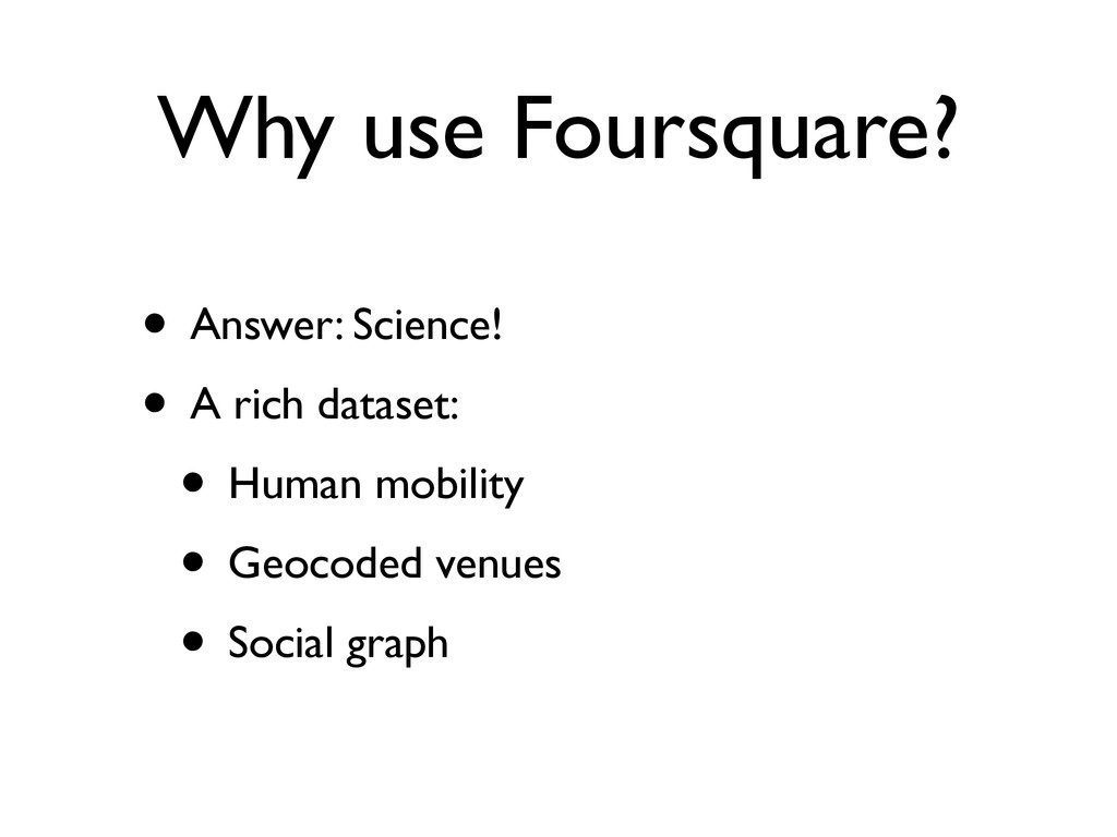 Why use Foursquare? • Answer: Science! • A rich...