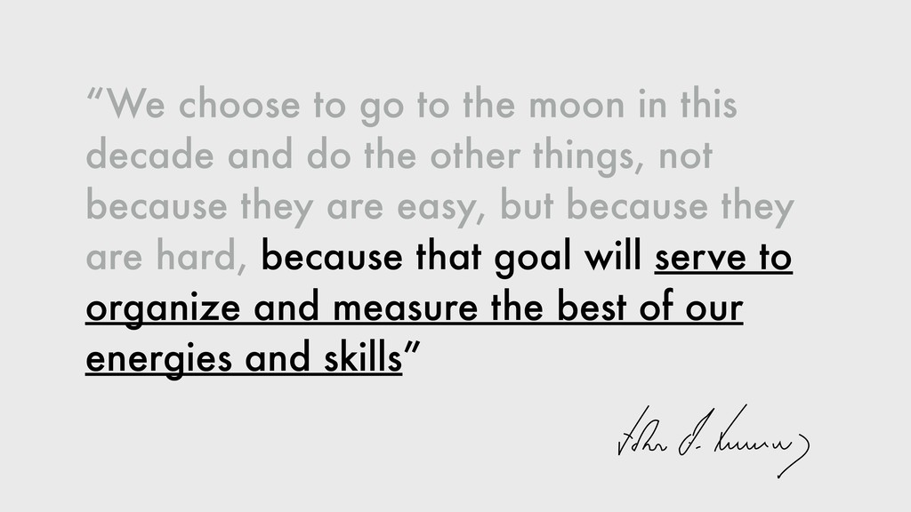 """""""We choose to go to the moon in this decade and..."""
