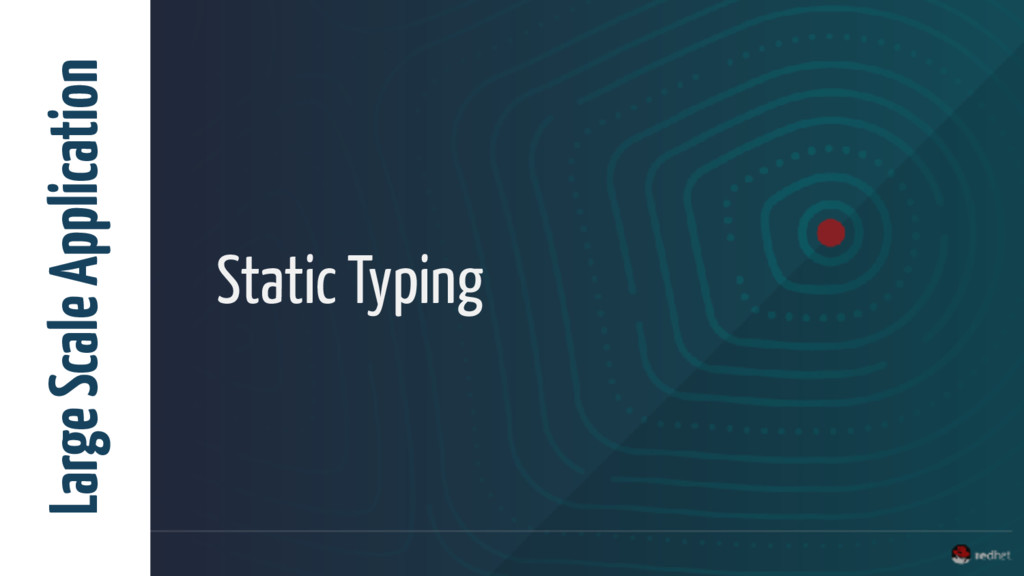 Static Typing Large Scale Application