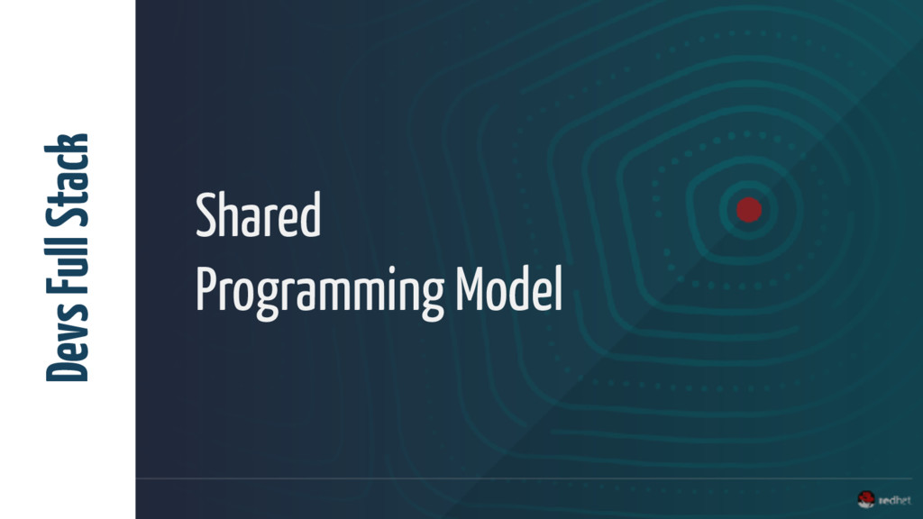 Shared Programming Model Devs Full Stack