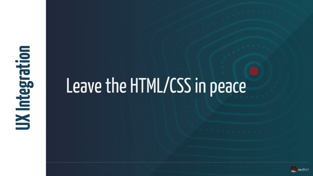 Leave the HTML/CSS in peace UX Integration