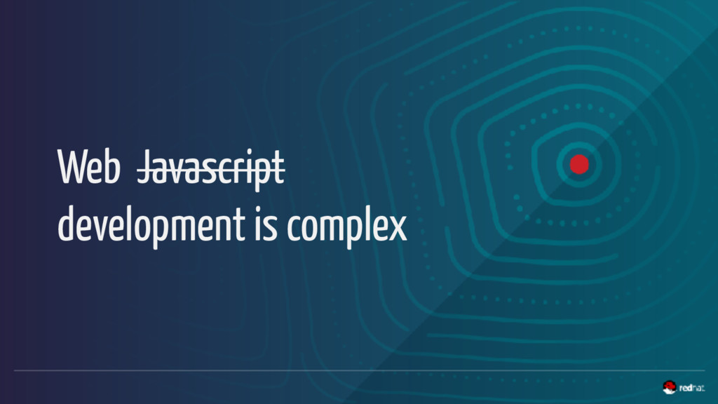 Web Javascript development is complex