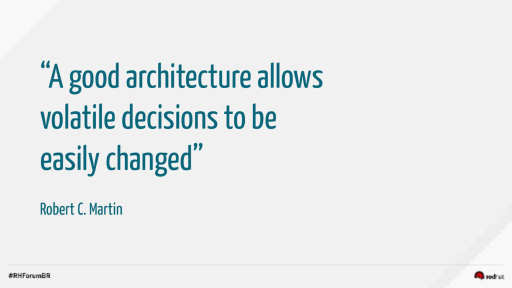 """A good architecture allows volatile decisions ..."