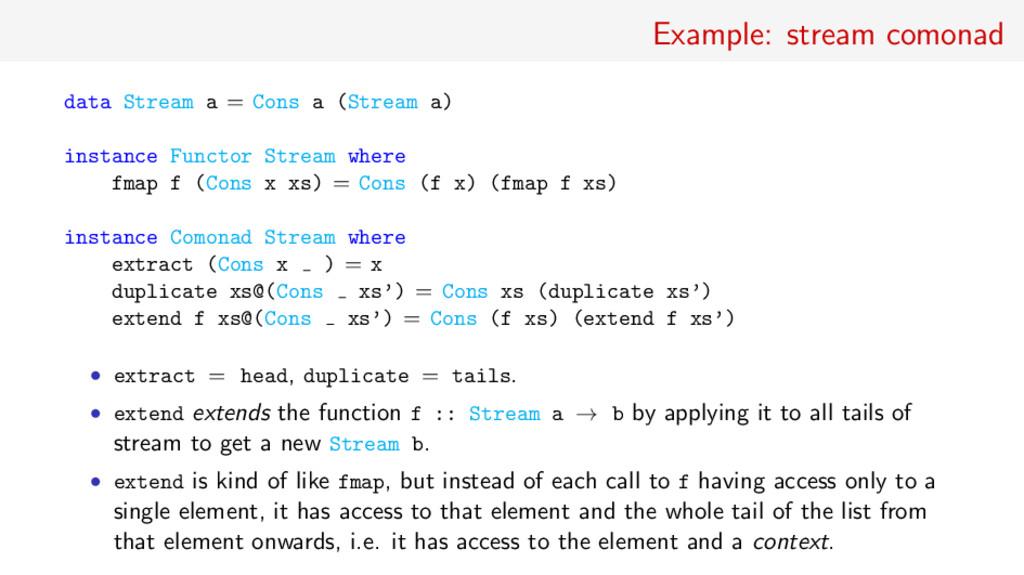 Example: stream comonad data Stream a = Cons a ...