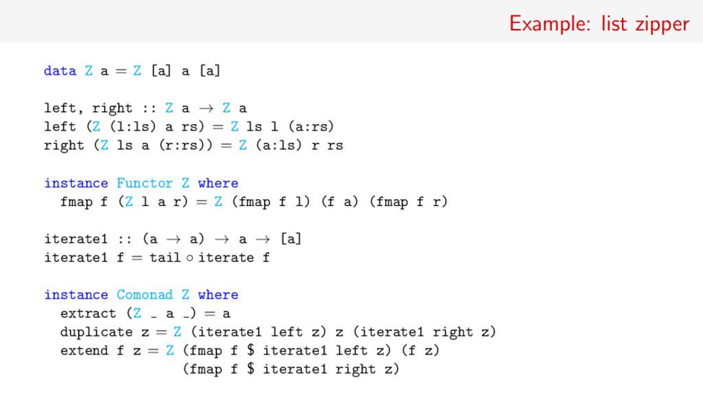 Example: list zipper data Z a = Z [a] a [a] lef...