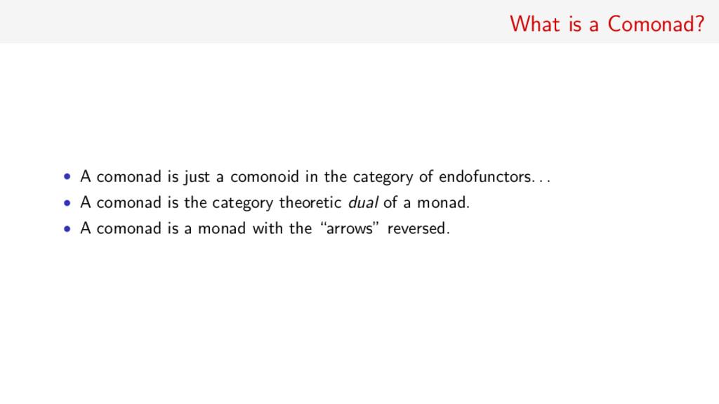 What is a Comonad? • A comonad is just a comono...