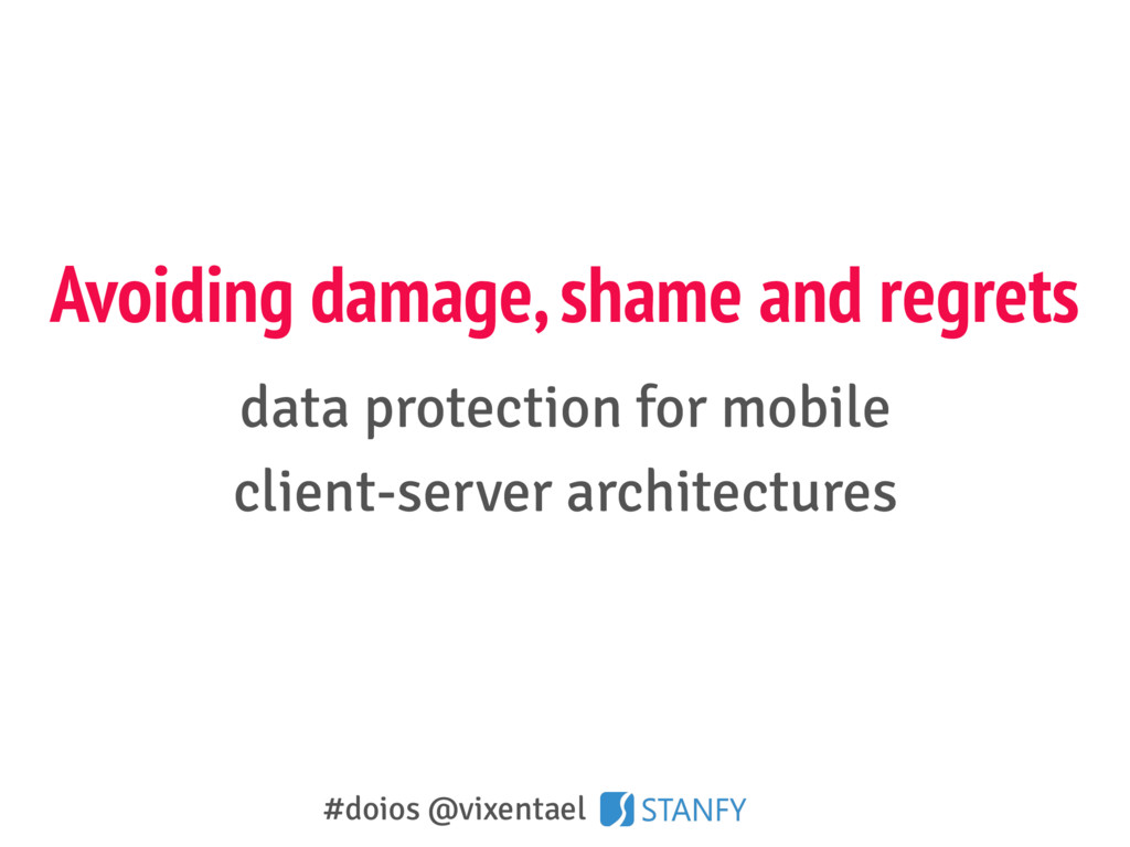 Avoiding damage, shame and regrets data protect...