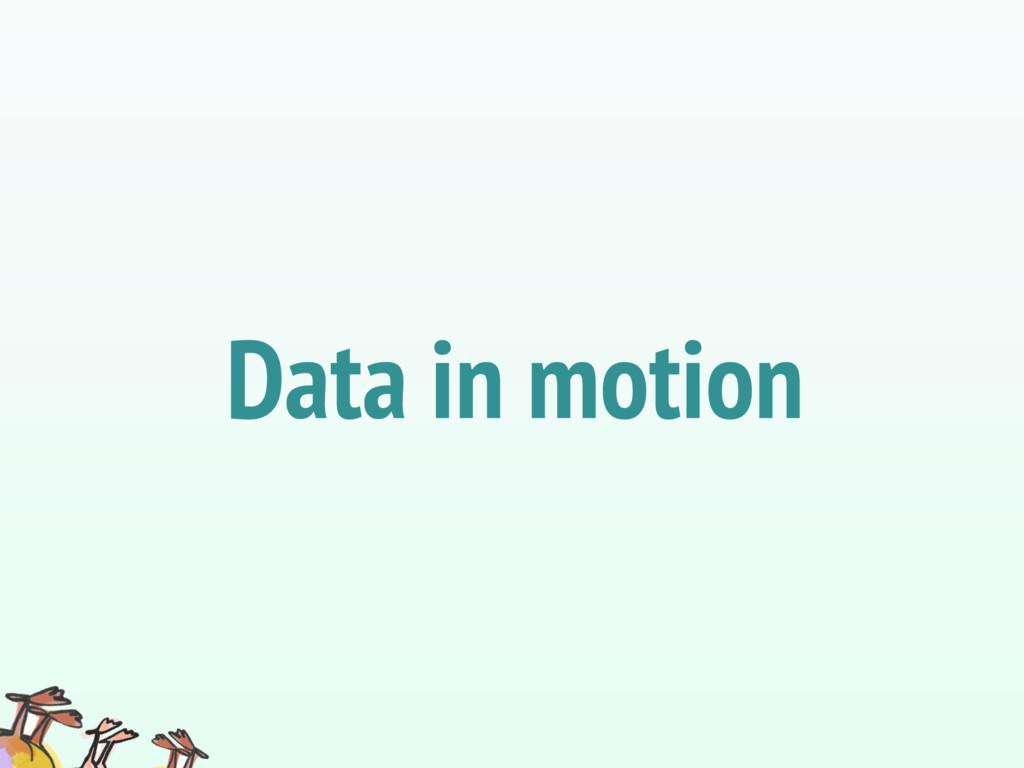 Data in motion