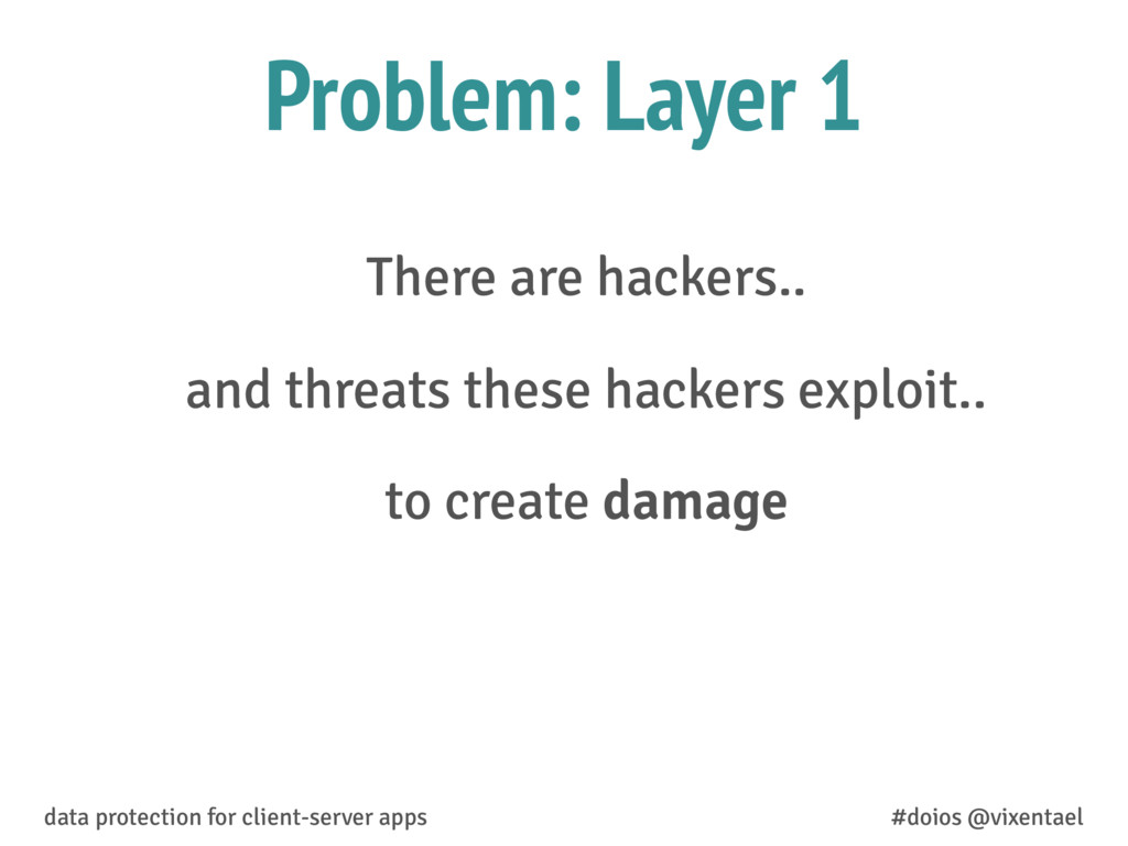 There are hackers.. and threats these hackers e...