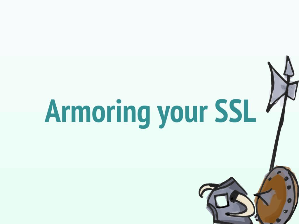 Armoring your SSL