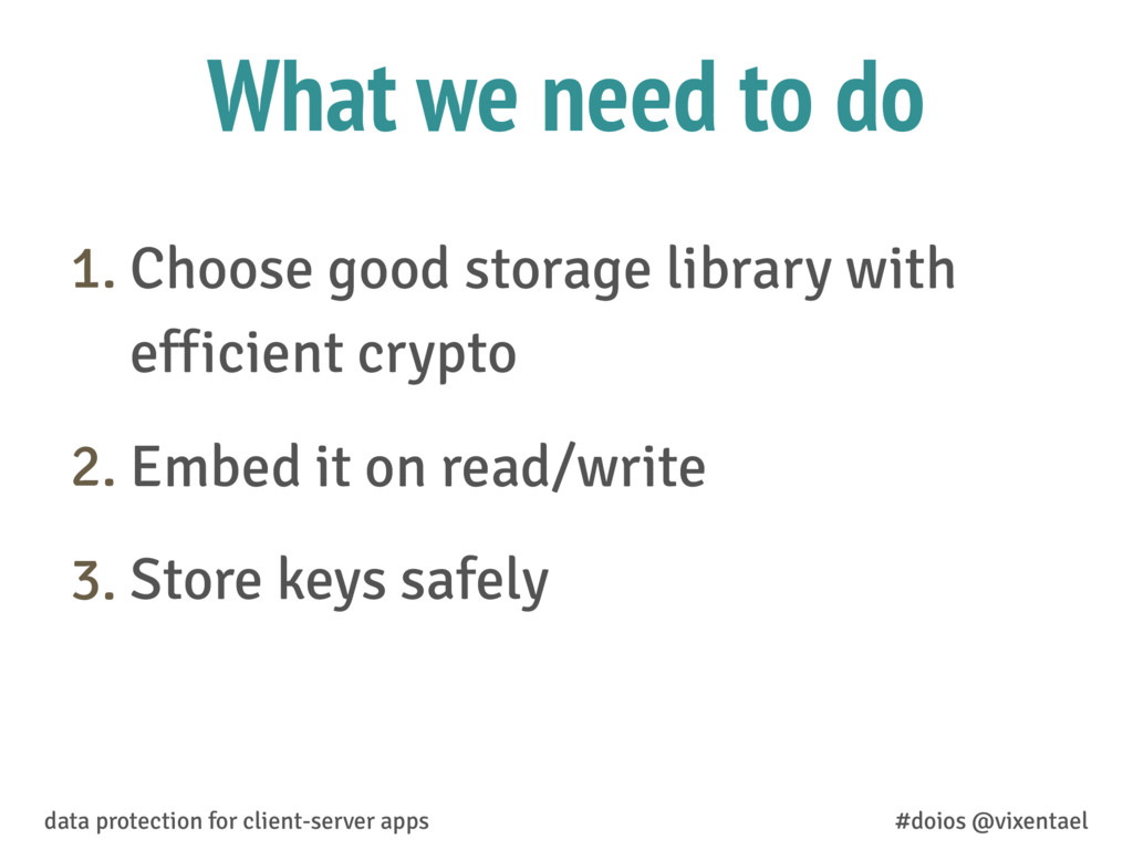 What we need to do 1. Choose good storage libra...