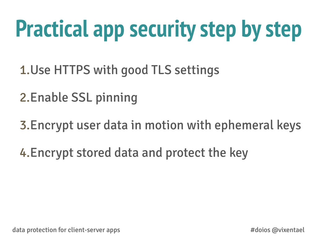 Practical app security step by step 1.Use HTTPS...