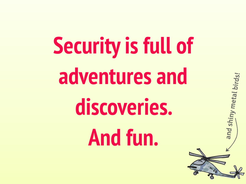Security is full of adventures and discoveries....