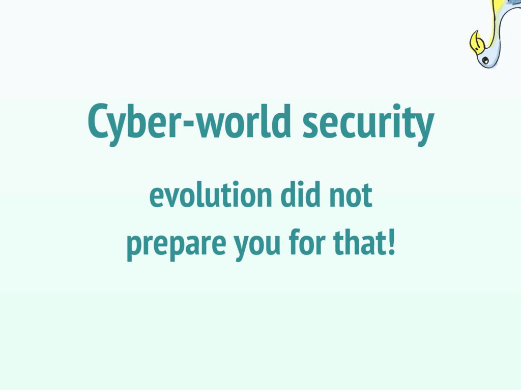 evolution did not prepare you for that! Cyber-w...
