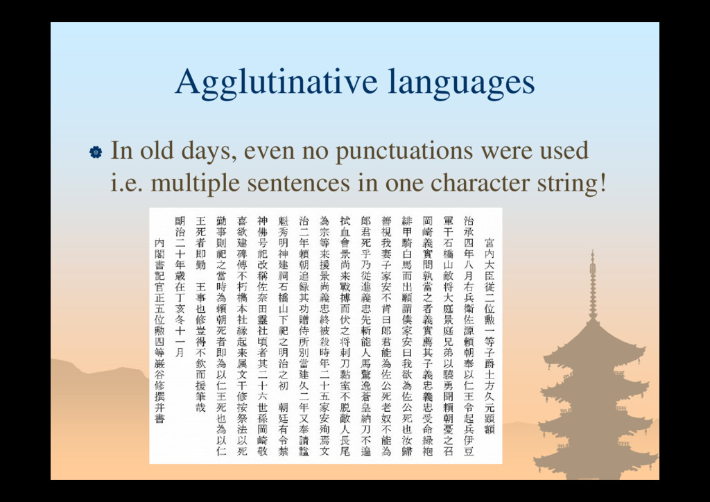 Agglutinative languages  In old days, even no ...