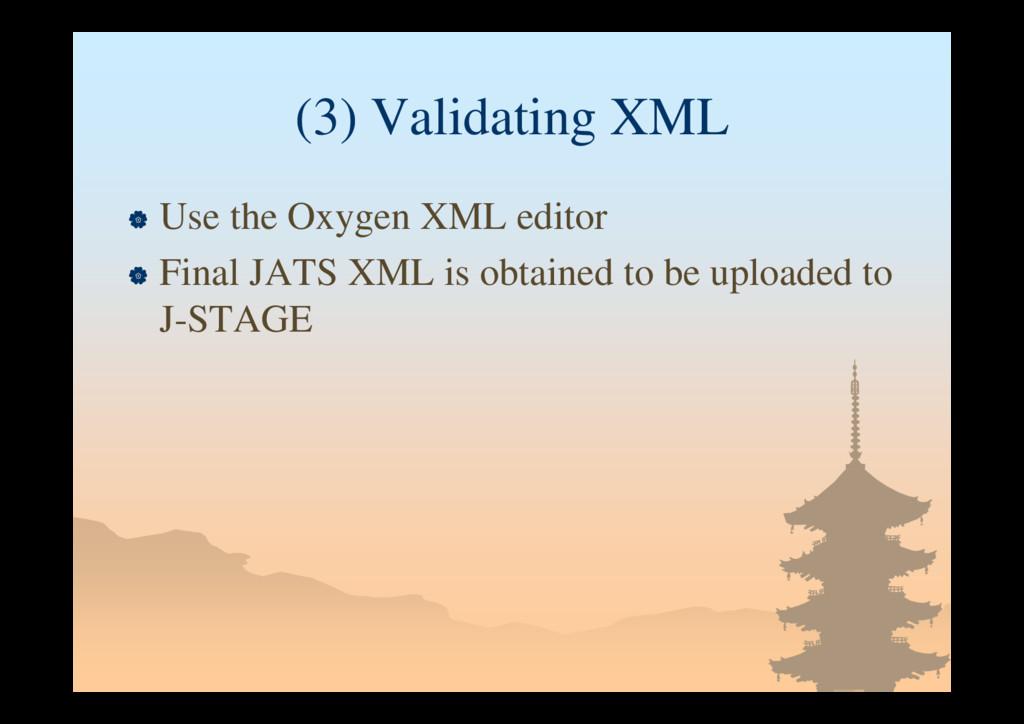 (3) Validating XML  Use the Oxygen XML editor ...