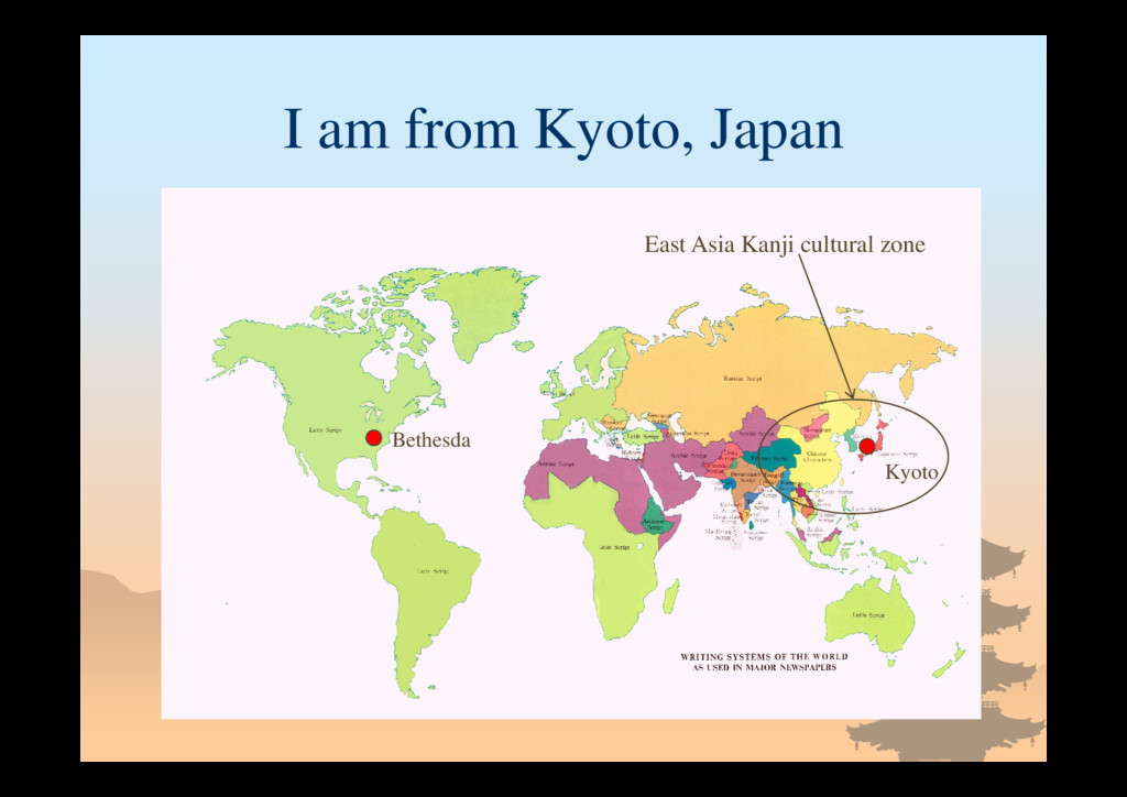 I am from Kyoto, Japan Bethesda Kyoto East Asia...
