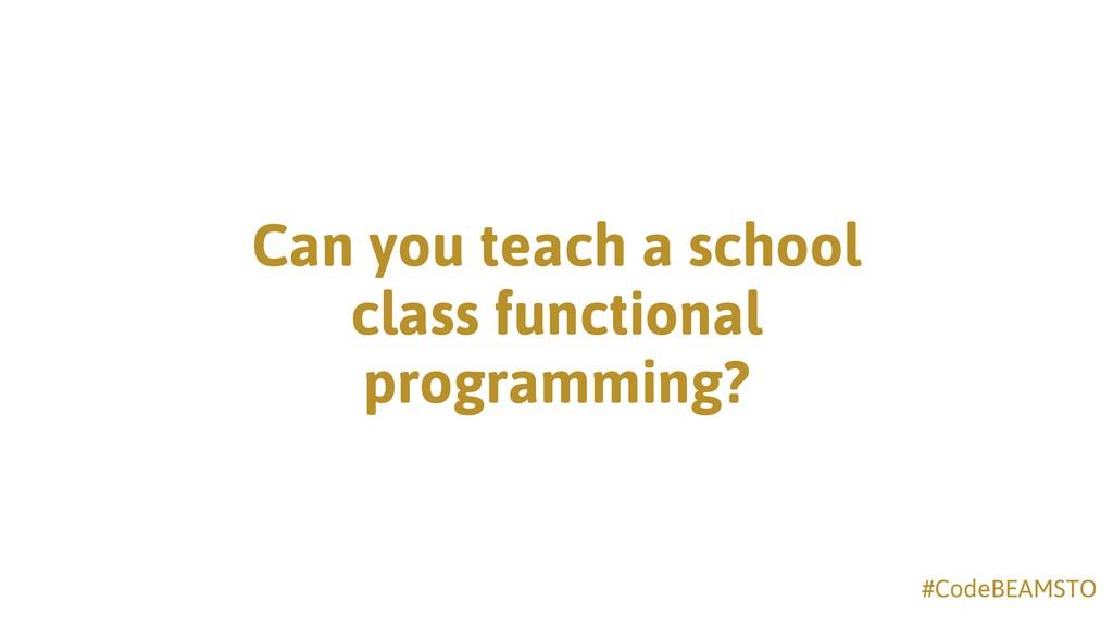 #CodeBEAMSTO Can you teach a school class funct...