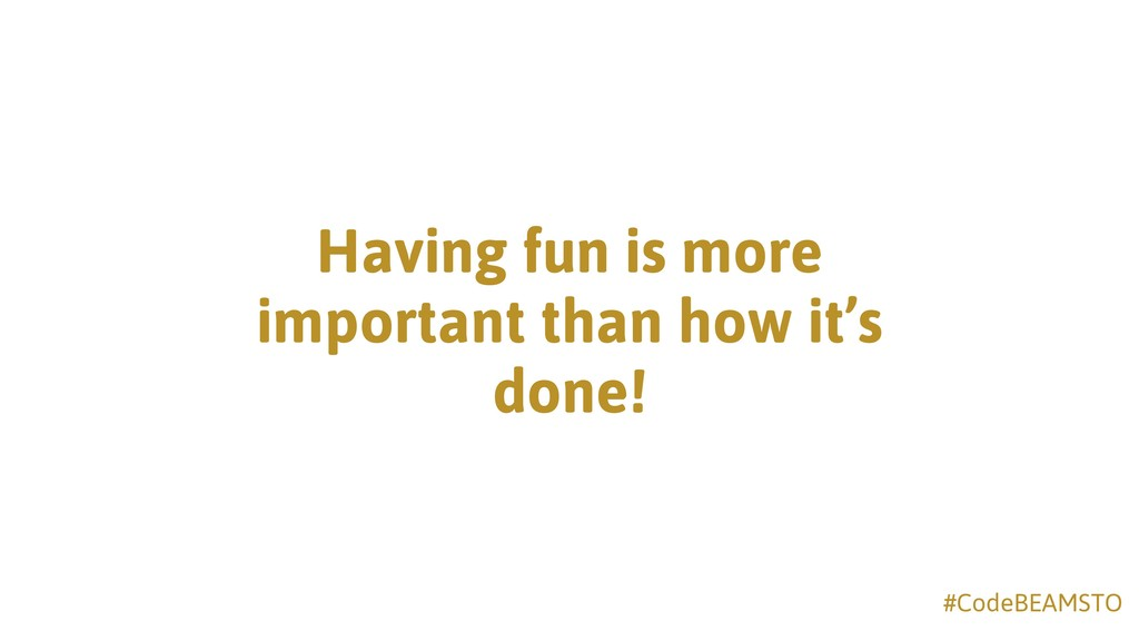 #CodeBEAMSTO Having fun is more important than ...