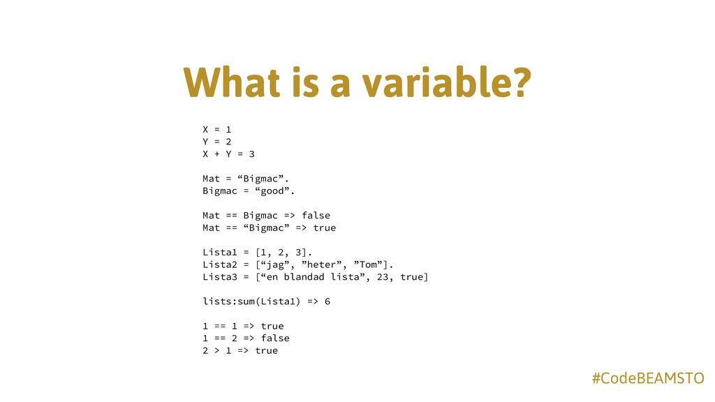 #CodeBEAMSTO What is a variable? X = 1 Y = 2 ...