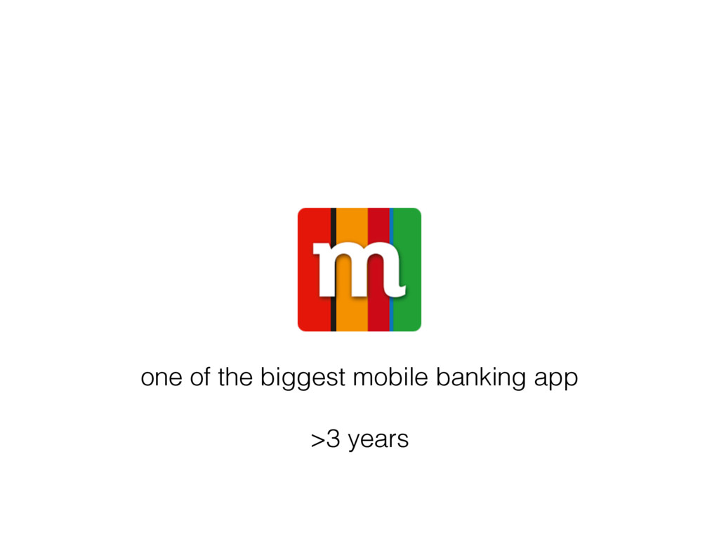 one of the biggest mobile banking app >3 years