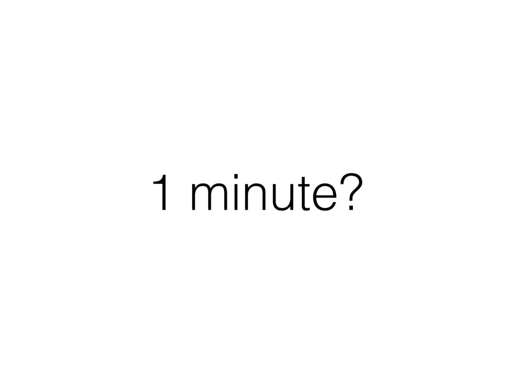 1 minute?