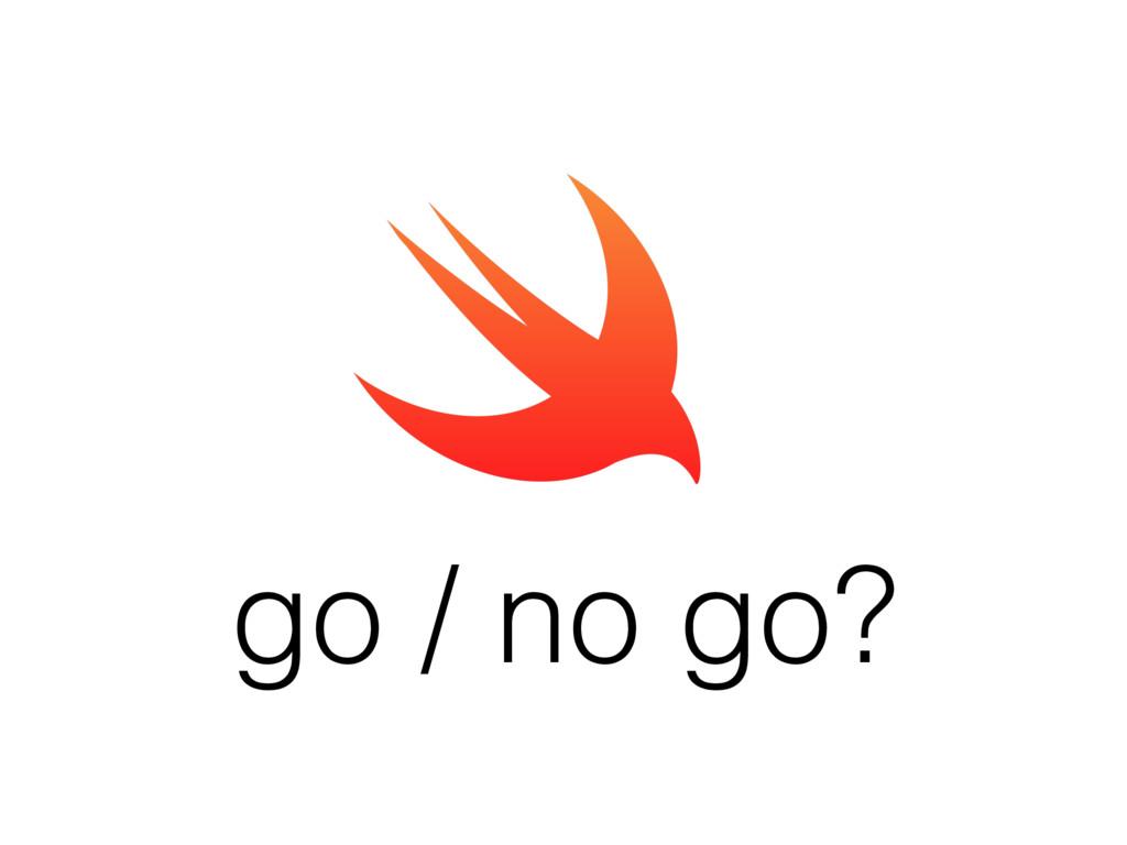 go / no go?